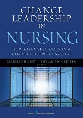 Change Leadership in Nursing By Kritek, Phyllis Beck/ Hickey, Mairead/ Brigham and Women's Hospital, Inc. (EDT)